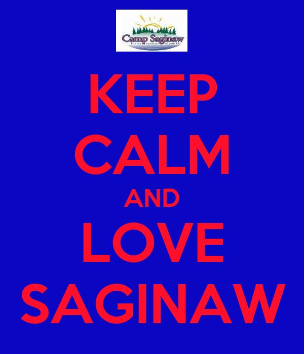 KEEP CALM AND LOVE SAGINAW