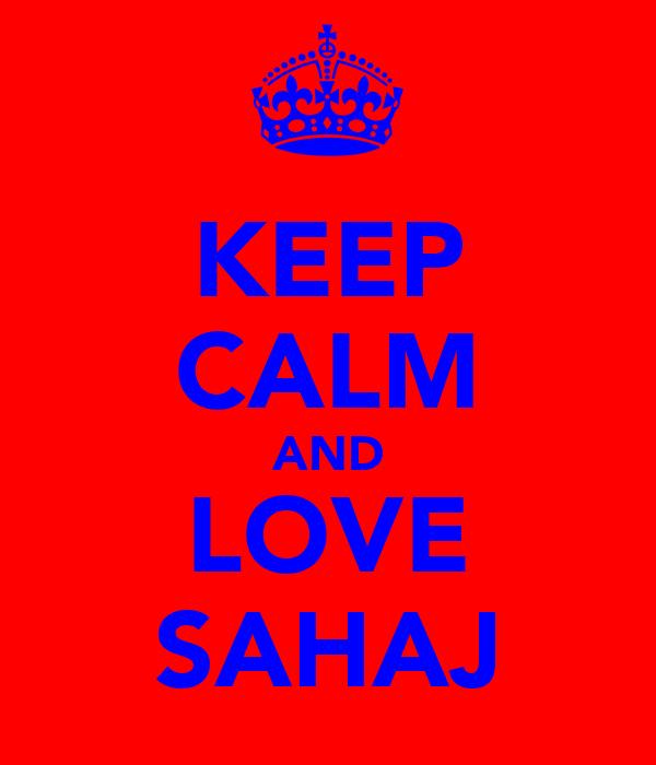 KEEP CALM AND LOVE SAHAJ