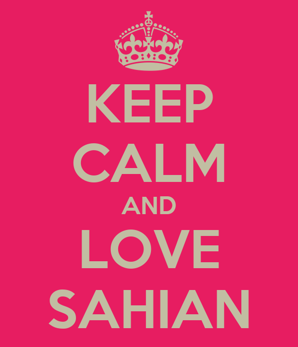 KEEP CALM AND LOVE SAHIAN