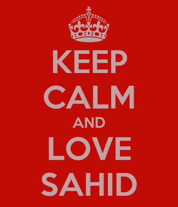 KEEP CALM AND LOVE SAHID