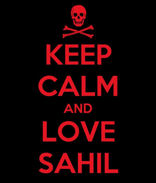 KEEP CALM AND LOVE SAHIL