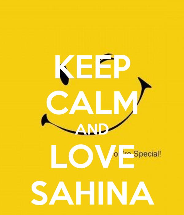 KEEP CALM AND LOVE SAHINA