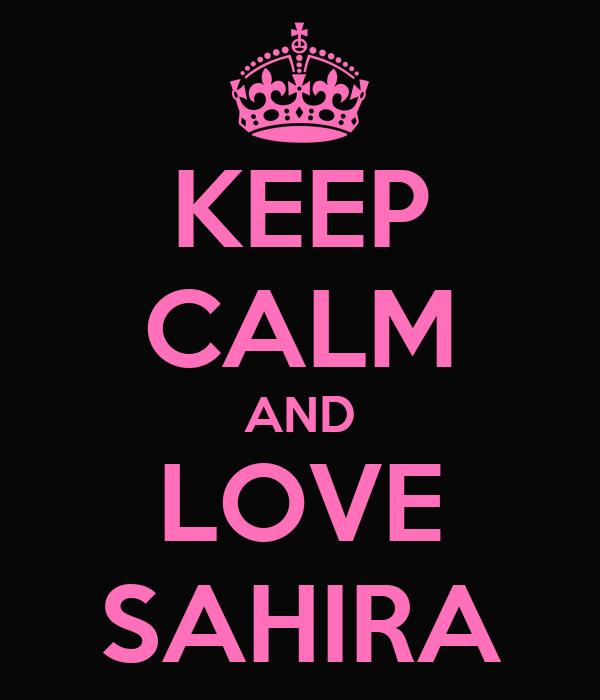 KEEP CALM AND LOVE SAHIRA