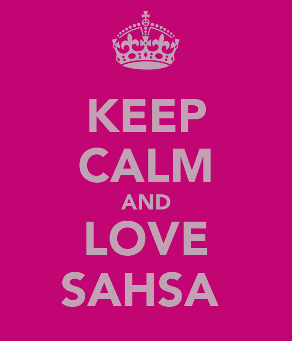 KEEP CALM AND LOVE SAHSA