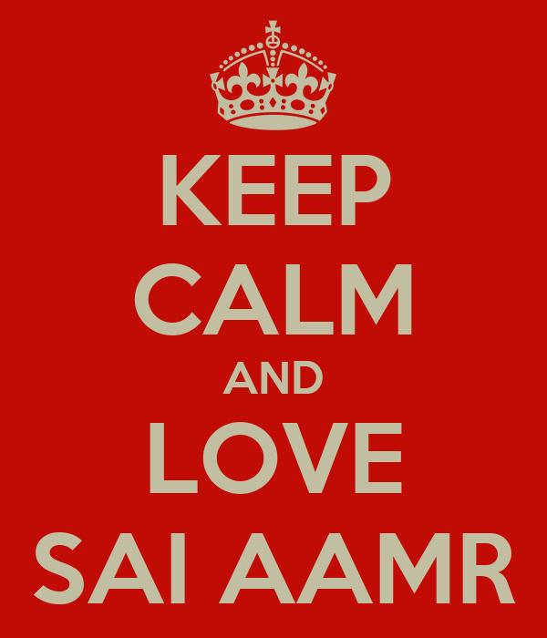 KEEP CALM AND LOVE SAI AAMR