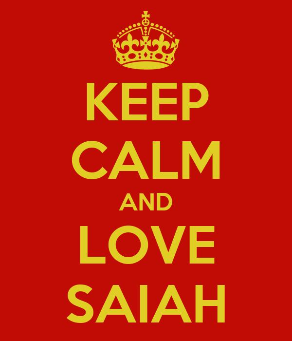 KEEP CALM AND LOVE SAIAH