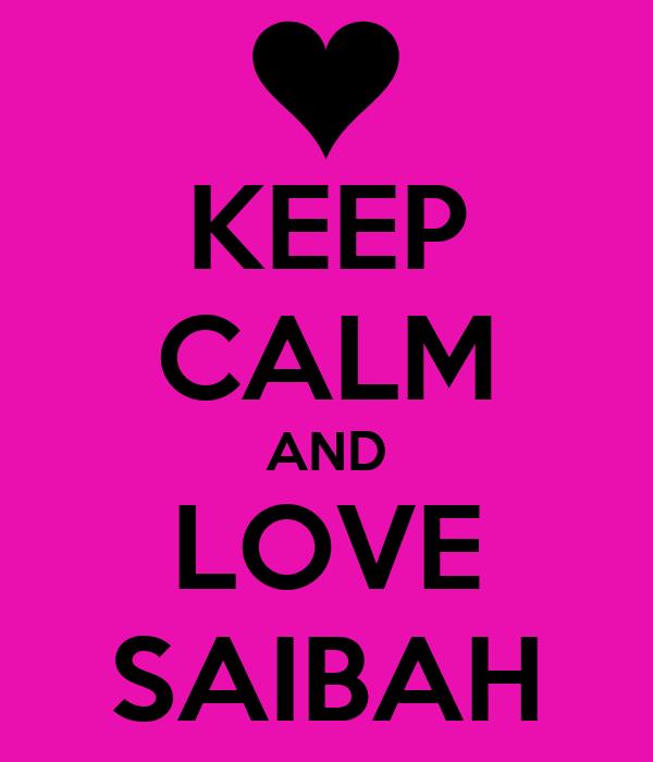 KEEP CALM AND LOVE SAIBAH