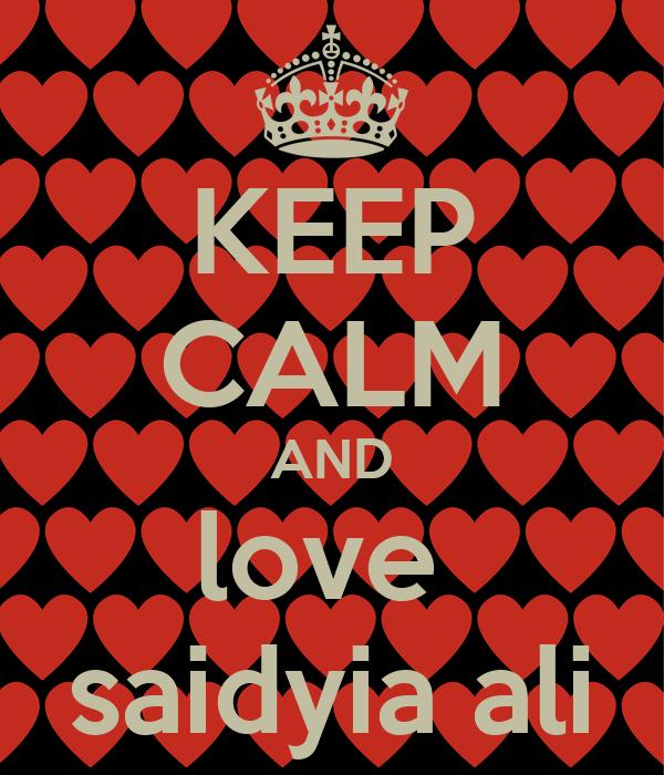 KEEP CALM AND love  saidyia ali