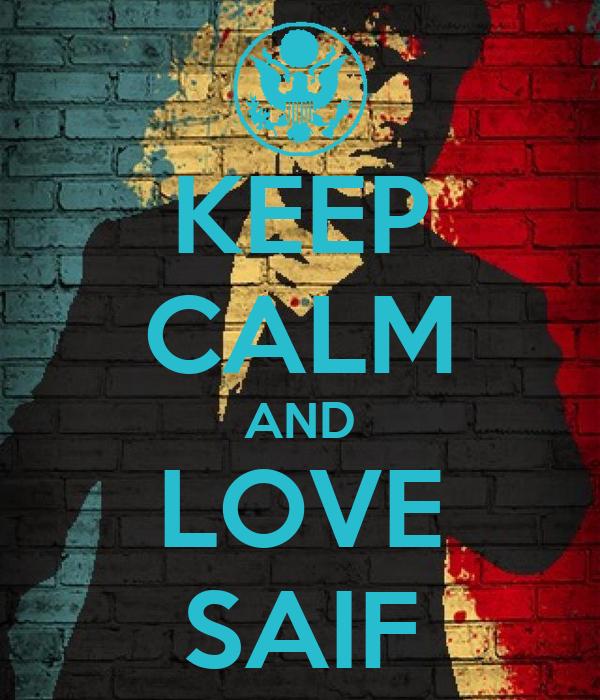 KEEP CALM AND LOVE SAIF