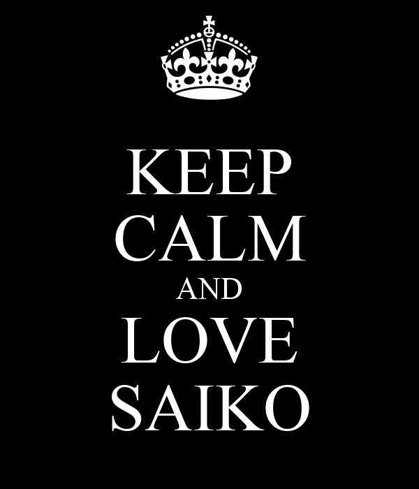 KEEP CALM AND LOVE SAIKO