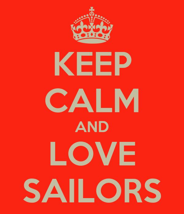 KEEP CALM AND LOVE SAILORS