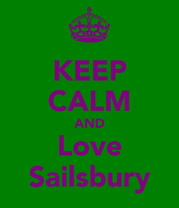 KEEP CALM AND Love Sailsbury