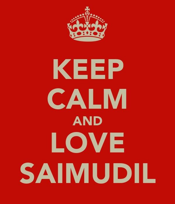 KEEP CALM AND LOVE SAIMUDIL