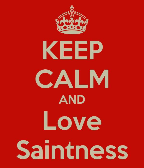 KEEP CALM AND Love Saintness