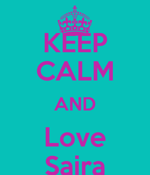 KEEP CALM AND Love Saira