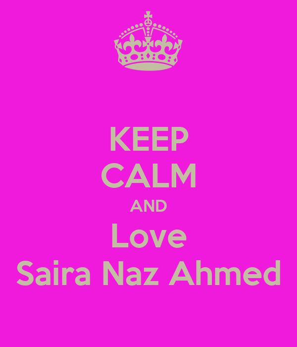 KEEP CALM AND Love Saira Naz Ahmed