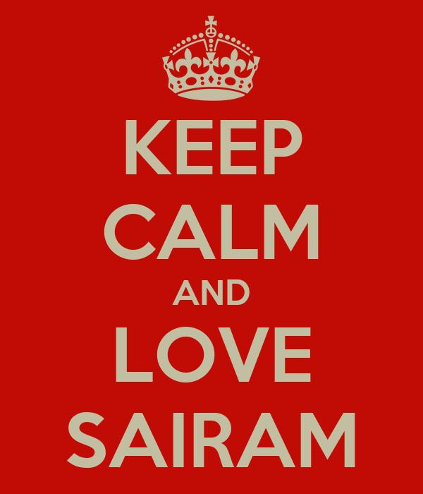 KEEP CALM AND LOVE SAIRAM