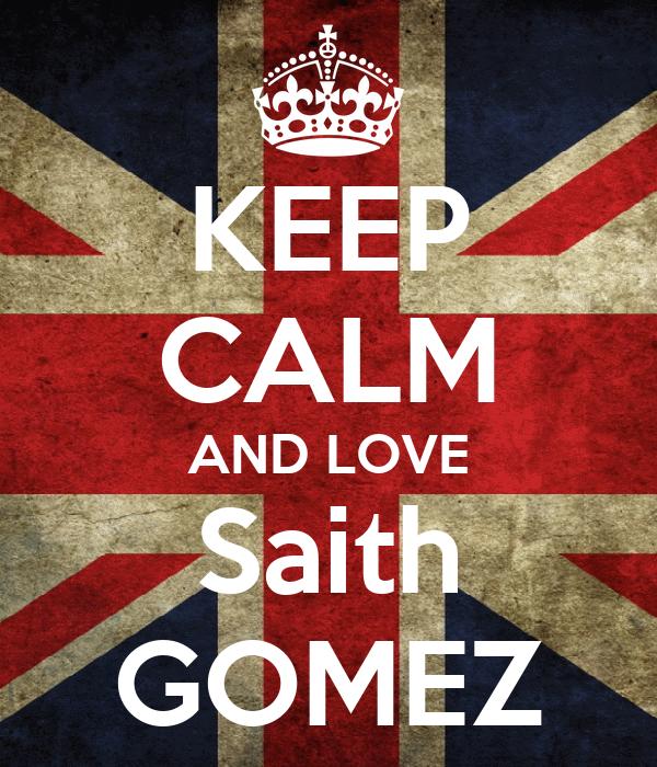 KEEP CALM AND LOVE Saith GOMEZ