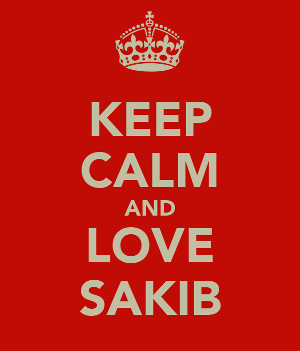 KEEP CALM AND LOVE SAKIB