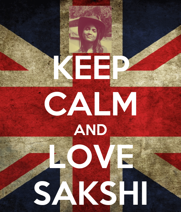 KEEP CALM AND LOVE SAKSHI