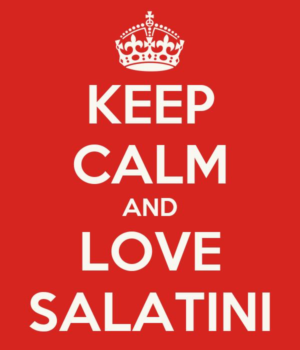 KEEP CALM AND LOVE SALATINI