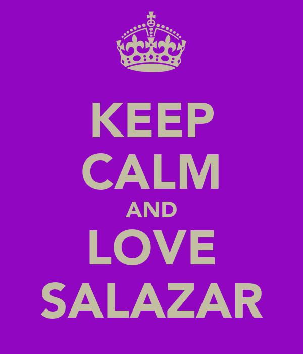 KEEP CALM AND LOVE SALAZAR