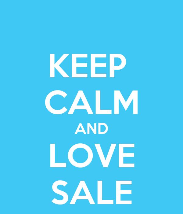KEEP  CALM AND LOVE SALE