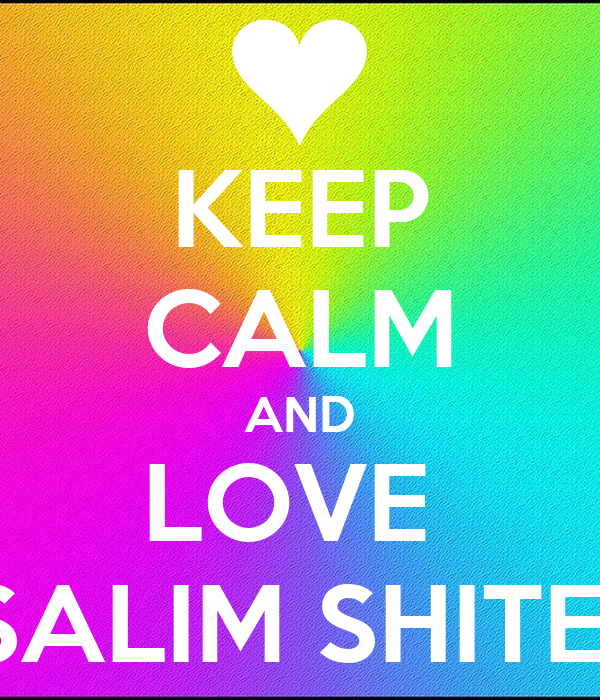 KEEP CALM AND LOVE   SALIM SHITER
