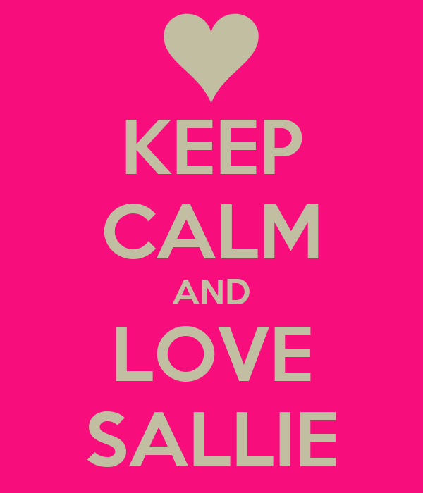KEEP CALM AND LOVE SALLIE
