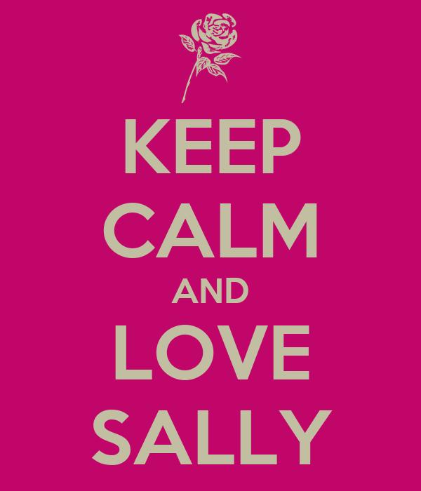 KEEP CALM AND LOVE SALLY
