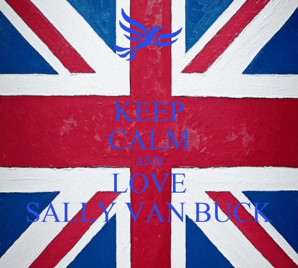 KEEP CALM AND LOVE SALLY VAN BUCK