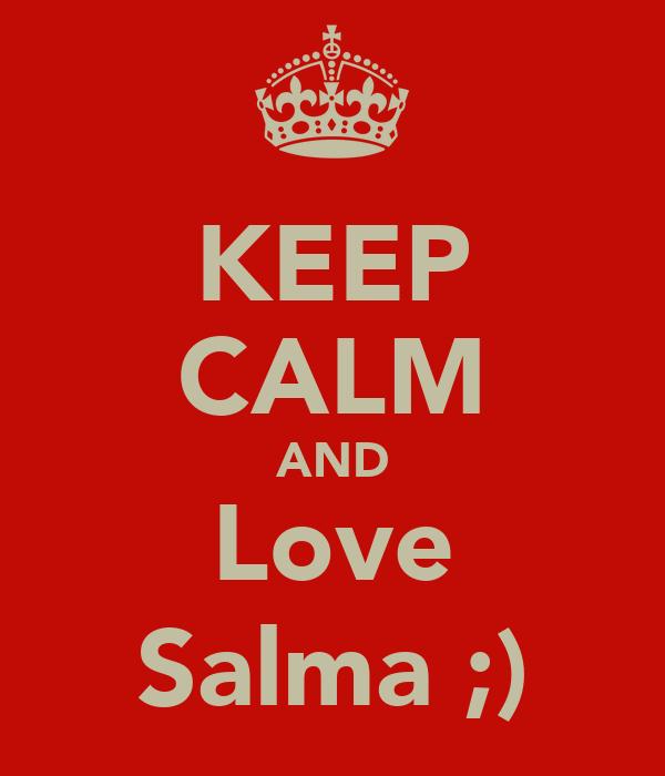 KEEP CALM AND Love Salma ;)