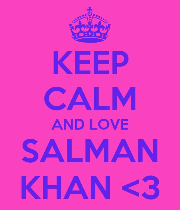 KEEP CALM AND LOVE SALMAN KHAN <3