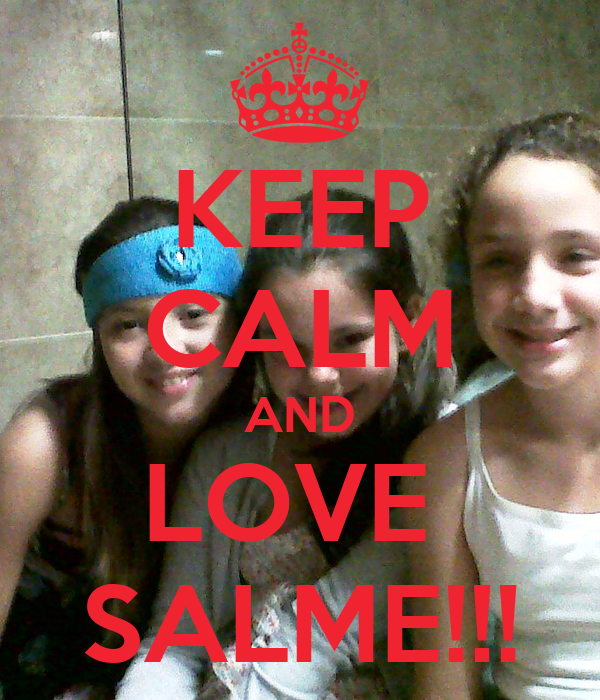 KEEP CALM AND LOVE  SALME!!!