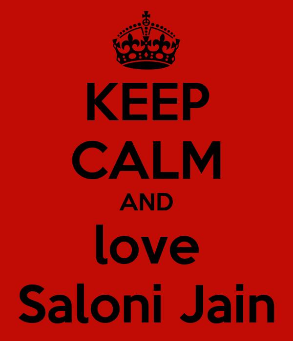 KEEP CALM AND love Saloni Jain