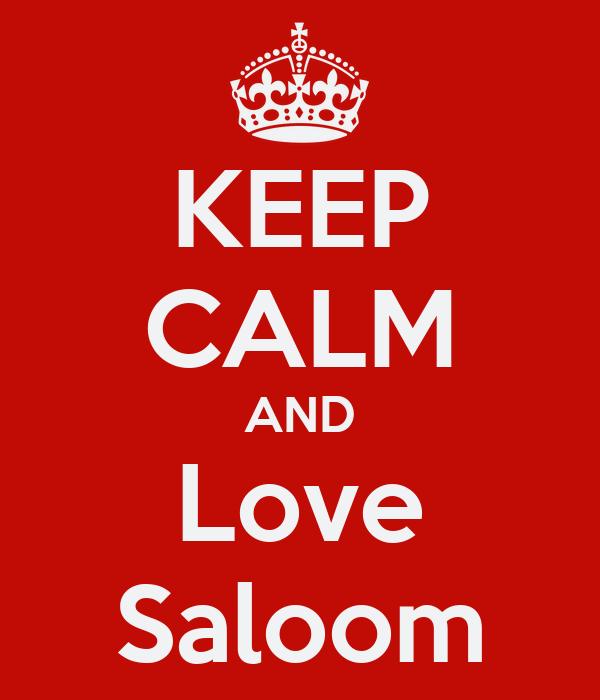 KEEP CALM AND Love Saloom