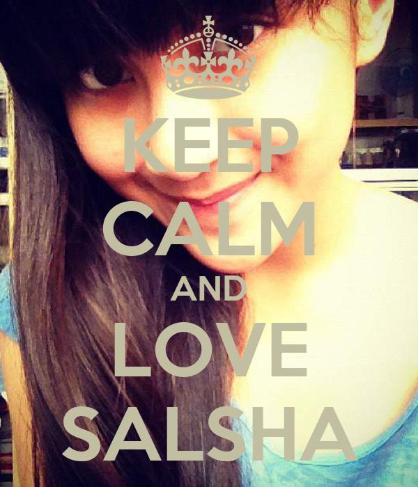 KEEP CALM AND LOVE SALSHA