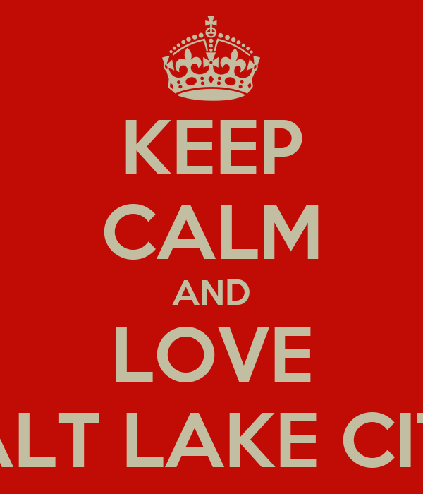 KEEP CALM AND LOVE SALT LAKE CITY