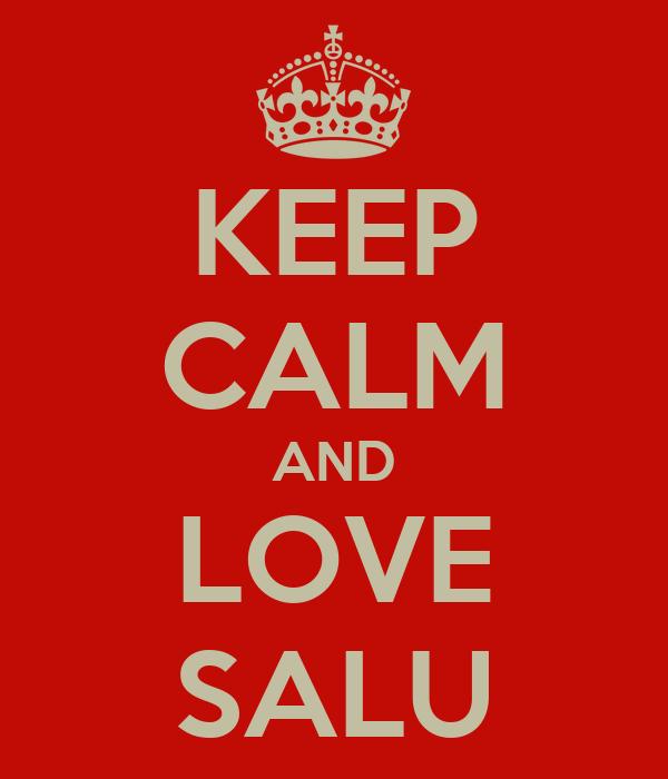KEEP CALM AND LOVE SALU