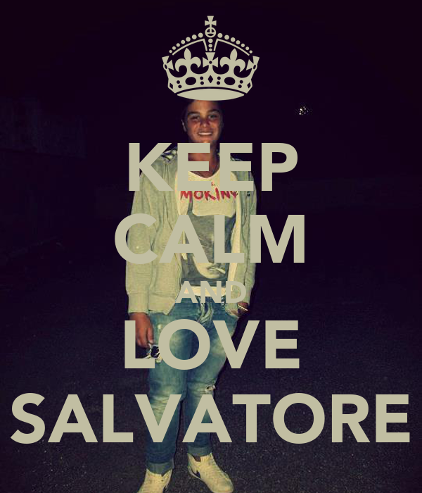 KEEP CALM AND LOVE SALVATORE