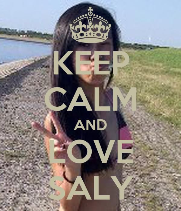 KEEP CALM AND LOVE SALY