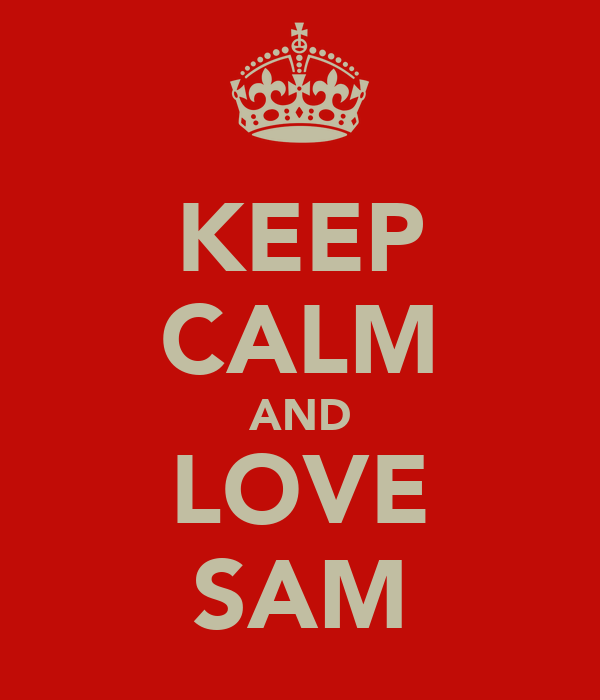 KEEP CALM AND LOVE SAM