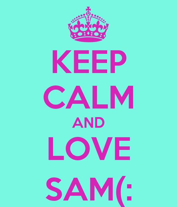 KEEP CALM AND LOVE SAM(: