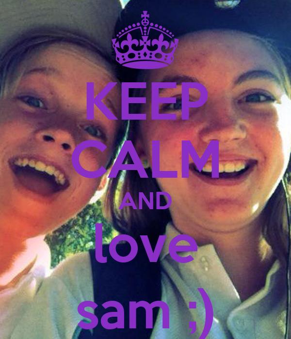 KEEP CALM AND love sam ;)