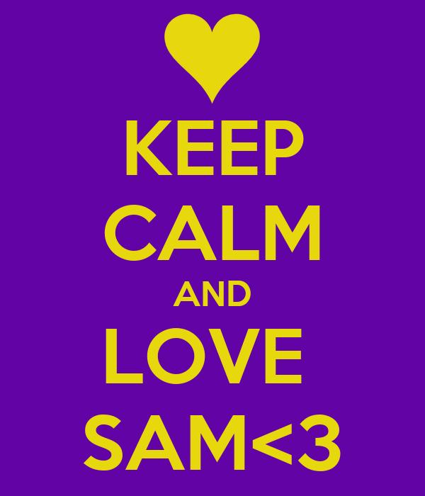 KEEP CALM AND LOVE  SAM<3