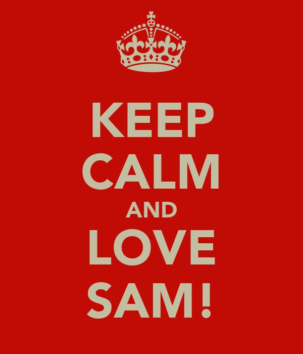 KEEP CALM AND LOVE SAM!