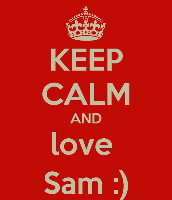 KEEP CALM AND love  Sam :)