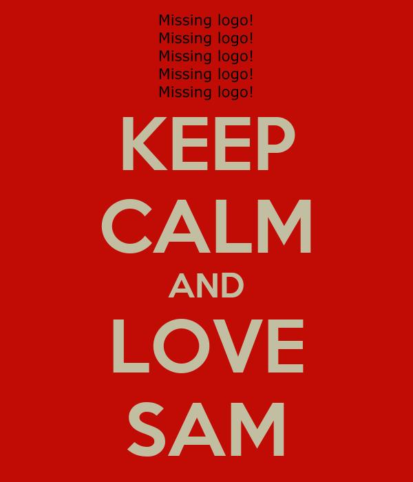 KEEP CALM AND LOVE SAM