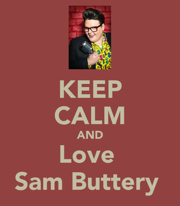 KEEP CALM AND Love  Sam Buttery