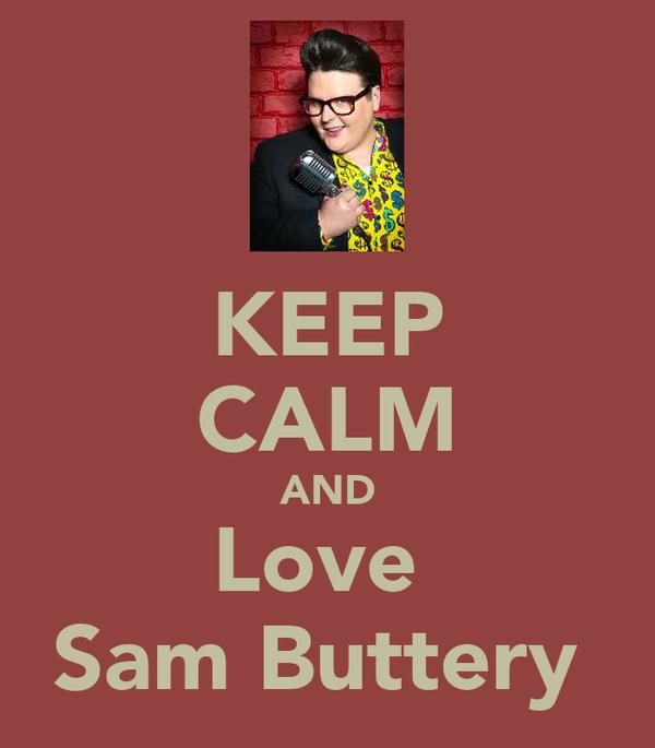 KEEP CALM AND Love  Sam Buttery